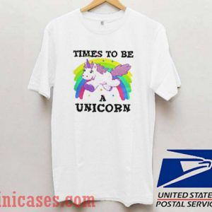 Time to be a unicorn T shirt