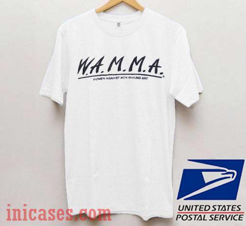 WAMMA Women Against Men Making Art T shirt