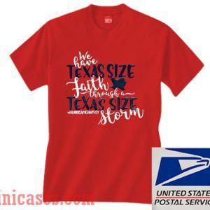We have texas size faith through a Texas size storm T shirt