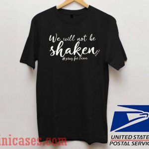 We will not be shaken pray for houston T shirt
