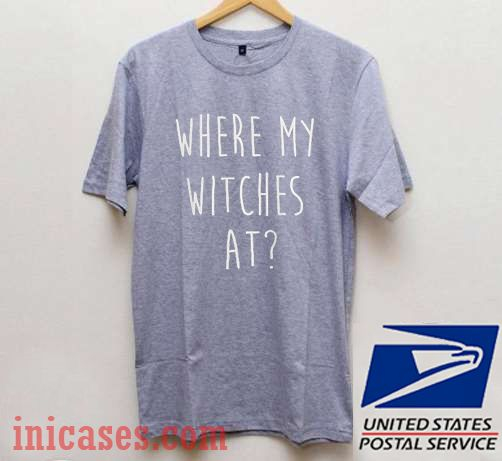 Where My Witches At T shirt