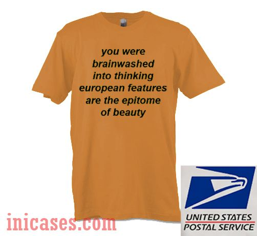 You Were Brainwashed Into Thinking European Features are the Epitome of Beauty Light Brown T shirt