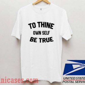 To Thine Own Self Be True T shirt