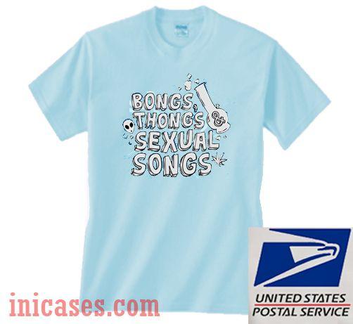 Bongs Thongs And Sexual Songs T shirt
