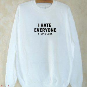 I hate everyone stupid cunts Sweatshirt Men And Women