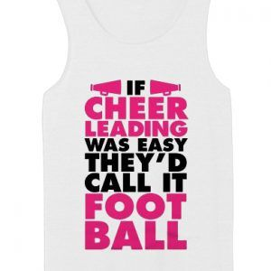 If Cheer Leading Was Easy They'd Call It Foot Ball tank top unisex