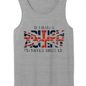 If i Had a British Accent tank top unisex