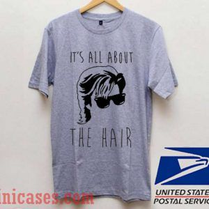 Its all about the hair T shirt