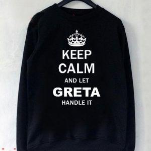Keep Calm and Let Greta Handle it Sweatshirt Men And Women