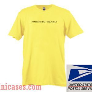Nothing But Trouble T shirt