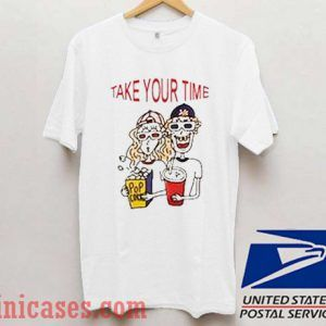 Take Your Time T shirt