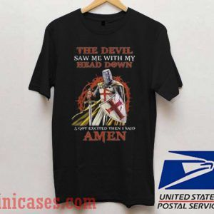 The Devil Saw Me My Head Down Excited Said Amen T shirt