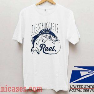 The Struggle Is Reel T shirt