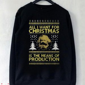 all i want for christmas is the means of production Sweatshirt Men And Women