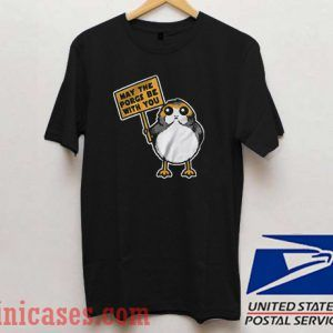 may the for porgs be with you T shirt