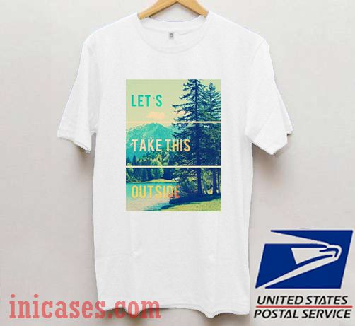 Let's Take This Outside T shirt
