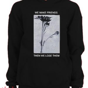 We Make Friends Then We Lose Them Hoodie pullover