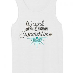 Drunk On You And High On Summertime tank top unisex