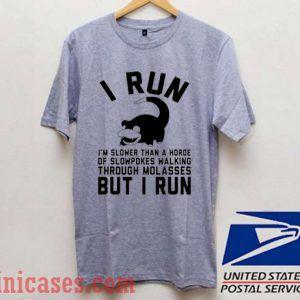 I Run I'm Slower Than A Horde T shirt
