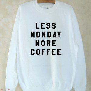 Less Monday More Coffee Sweatshirt Men And Women