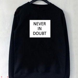 Never In Doubt Sweatshirt Men And Women