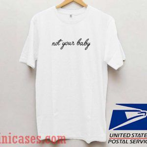 Not Your Baby Text T shirt