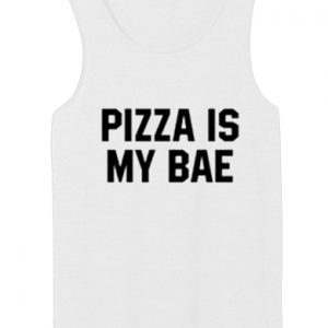 Pizza Is My Bae tank top unisex