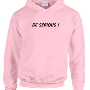 Be Serious Hoodie pullover