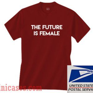 The Future Is Female Maroon T shirt