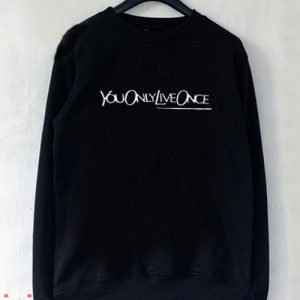 You Only Live Once Sweatshirt Men And Women