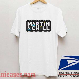 Martin And Chill T shirt