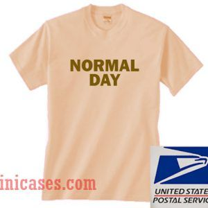 Normal Day T shirt