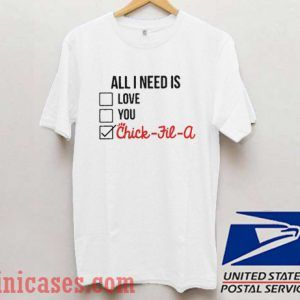 All I need is love you Chick fil a T shirt