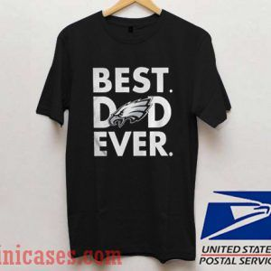 Best Dad Ever Eagles T shirt