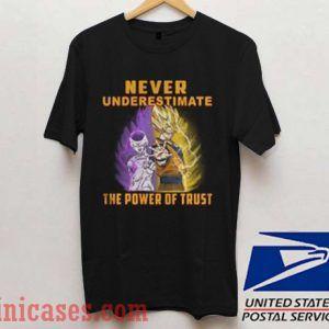 Goku never underestimate the power of trust T shirt