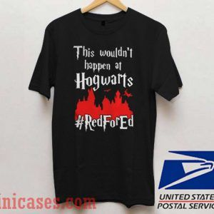 Harry Potter This wouldn't happen at Hogwarts RedForEd T shirt