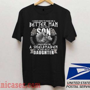 I asked Odin to make me a better man he sent me my Son T shirt