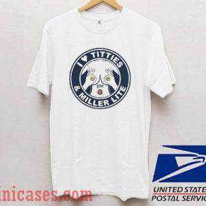 I love Titties and Miller Lite T shirt
