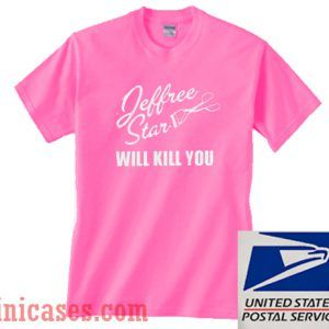 Jeffree Star Will Kill You T shirt