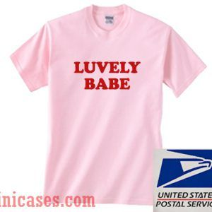 Luvely Babe T shirt