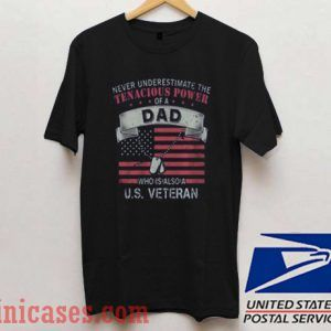 Never Underestimate The Tenacious Power of A Dad T shirt