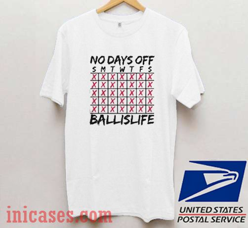 No Days Off Ball is Life T shirt