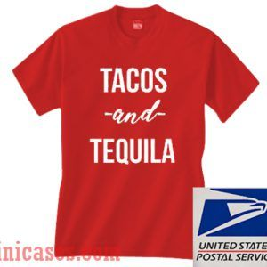 Tacos And Tequila T shirt