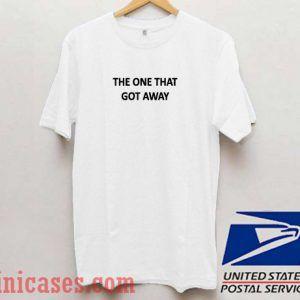 The One That Got Away T shirt