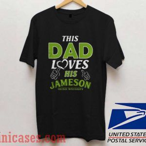 This Dad loves his Jameson Irish Whiskey T shirt