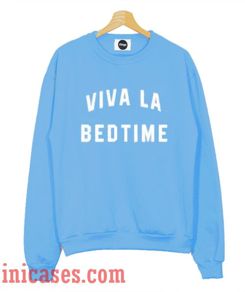 Viva LA Bedtime Sweatshirt Men And Women