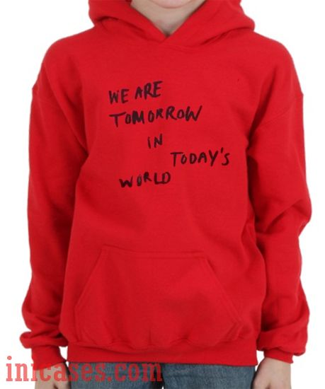 We are tomorrow in today's world Hoodie pullover
