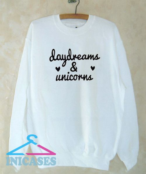 Daydreams and Unicorns Sweatshirt Men And Women