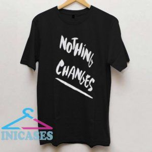 Nothing Changes T shirt