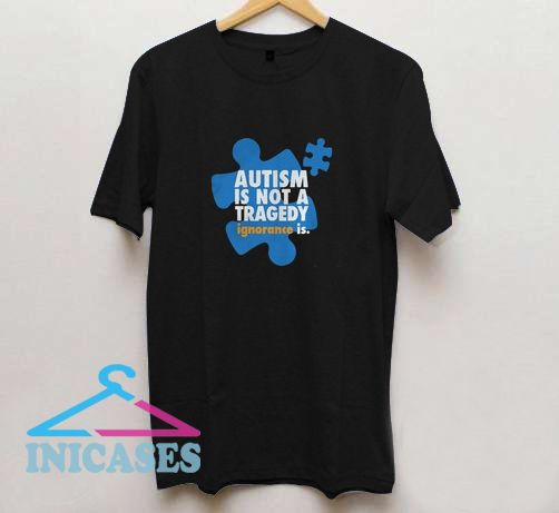 Autism is not a tragedy ignorance is T Shirt